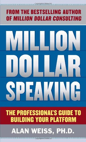 Million Dollar Speaking The Professional's Guide to Building Your Platform  2011 edition cover