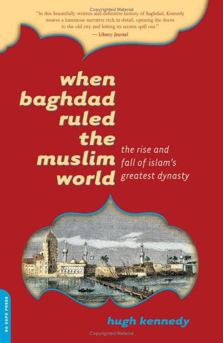 When Baghdad Ruled the Muslim World The Rise and Fall of Islam's Greatest Dynasty  2006 edition cover