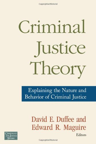 Criminal Justice Theory Explaining the Nature and Behavior of Criminal Justice  2007 9780415954808 Front Cover