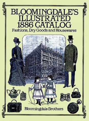 Bloomingdale's Illustrated 1886 Catalog Fashions, Dry Goods and Housewares  1988 edition cover
