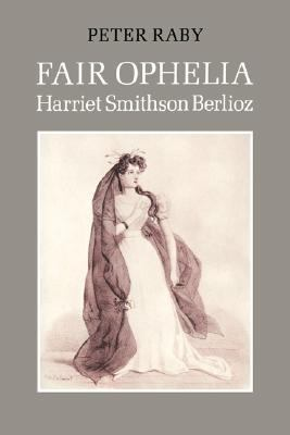 Fair Ophelia A Life of Harriet Smithson Berlioz  2003 9780521545808 Front Cover