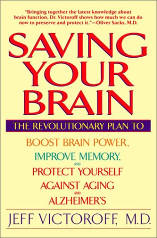 Saving Your Brain The Revolutionary Plan to Boost Brain Power, Improve Memory, and Protect Yourself Against Aging and Alzheimer's  2004 9780553379808 Front Cover