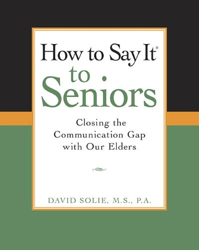 How to Say It to Seniors Closing the Communication Gap with Our Elders  2004 edition cover