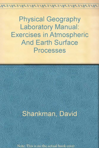 Physical Geography Laboratory Manual Exercises in Atmospheric and Earth Surface Processes 5th 2005 (Revised) 9780757517808 Front Cover