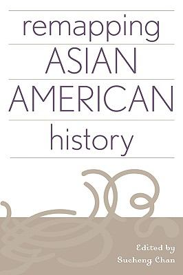 Remapping Asian American History   2003 9780759104808 Front Cover