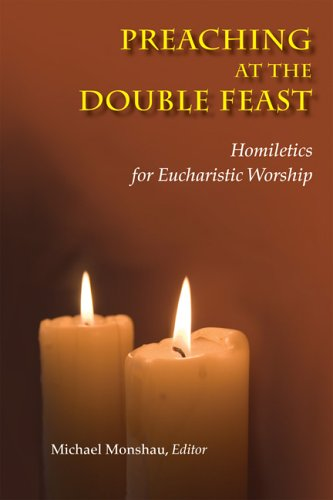 Preaching at the Double Feast Homiletics for Eucharistic Worship  2006 edition cover