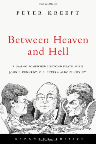 Between Heaven and Hell A Dialog Somewhere Beyond Death with John F. Kennedy, C. S. Lewis and Aldous Huxley 2nd 2008 (Revised) 9780830834808 Front Cover
