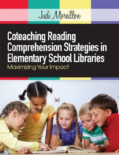 Coteaching Reading Comprehension Strategies in Elementary School Libraries: Maximizing Your Impact  2013 edition cover