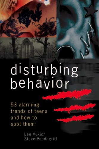 Disturbing Behavior : 53 Alarming Trends of Teens and How to Spot Them 1st edition cover