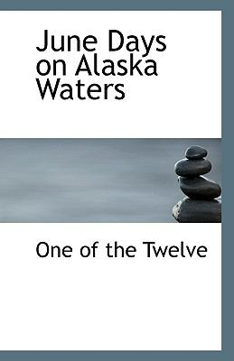 June Days on Alaska Waters N/A 9781113552808 Front Cover