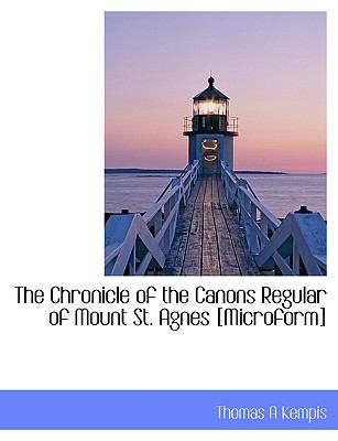 Chronicle of the Canons Regular of Mount St Agnes [Microform]  N/A 9781113594808 Front Cover