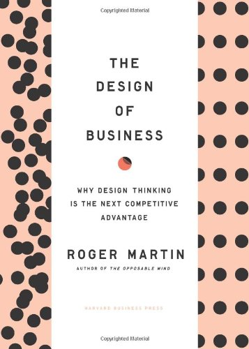 Design of Business Why Design Thinking Is the Next Competitive Advantage  2009 edition cover