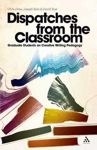 Dispatches from the Classroom Graduate Students on Creative Writing Pedagogy  2011 edition cover