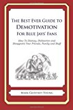 Best Ever Guide to Demotivation for Blue Jays' Fans How to Dismay, Dishearten and Disappoint Your Friends, Family and Staff N/A 9781484825808 Front Cover