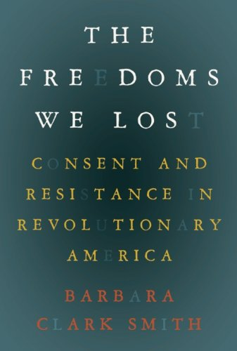Freedoms We Lost Consent and Resistance in Revolutionary America  2010 edition cover