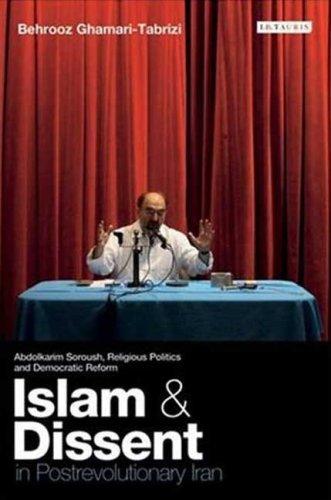 Islam and Dissent in Postrevolutionary Iran Abdolkarim Soroush, Religious Politics and Democratic Reform N/A edition cover