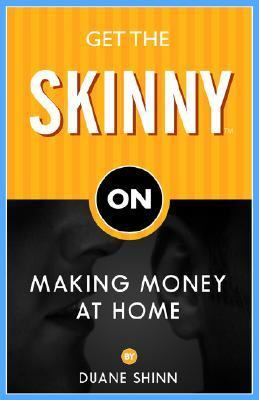 Get the Skinny on Making Money at Home  2006 9781933596808 Front Cover