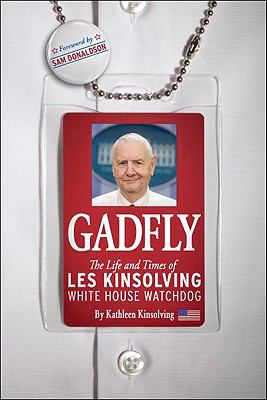 Gadfly The Life and Times of les Kinsolving-White House Watchdog 1st 9781935071808 Front Cover