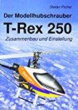 Der Modellhubschrauber T-Rex 250: Zusammenbau und Einstellung N/A 9783842360808 Front Cover