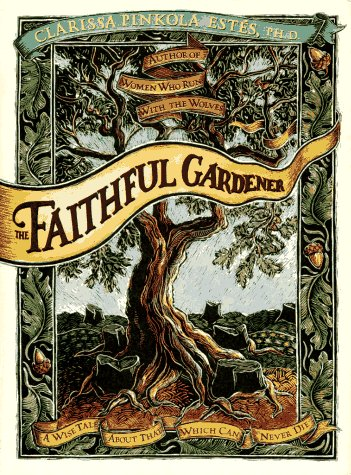 Faithful Gardener A Wise Tale about That Which Can Never Die  1995 edition cover