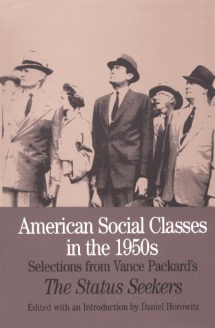 American Social Classes in the 1950s Selections from Vance Packard's the Status Seekers N/A edition cover