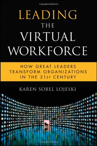 Leading the Virtual Workforce How Great Leaders Transform Organizations in the 21st Century  2010 edition cover