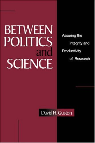 Between Politics and Science Assuring the Integrity and Productivity of Research  2006 9780521030809 Front Cover