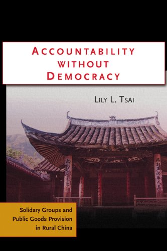 Accountability Without Democracy Solidary Groups and Public Goods Provision in Rural China  2007 edition cover