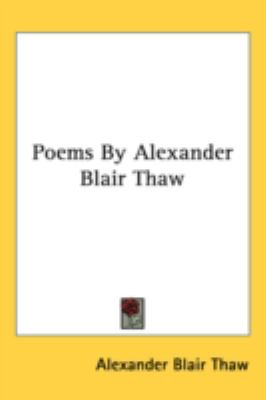Poems by Alexander Blair Thaw  N/A 9780548518809 Front Cover