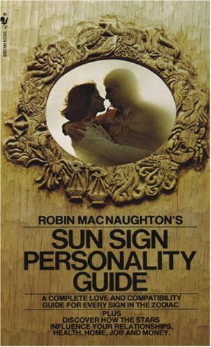 Robin MacNaughton's Sun Sign Personality Guide A Complete Love and Compatibility Guide for Every Sign in the Zodiac  1977 9780553273809 Front Cover