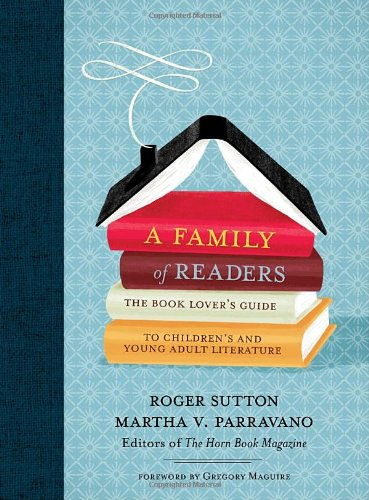 Family of Readers The Book Lover's Guide to Children's and Young Adult Literature  2010 9780763632809 Front Cover