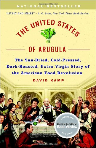 United States of Arugula The Sun Dried, Cold Pressed, Dark Roasted, Extra Virgin Story of the American Food Revolution N/A edition cover