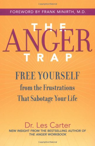 Anger Trap Free Yourself from the Frustrations That Sabotage Your Life  2004 edition cover