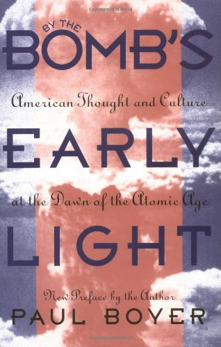 By the Bomb's Early Light American Thought and Culture at the Dawn of the Atomic Age 2nd 1994 (Reprint) edition cover