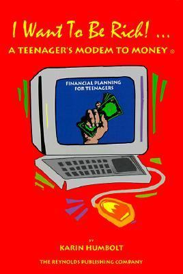 I Want to Be Rich! : A Teenager's Modem to Money  1998 9780966512809 Front Cover