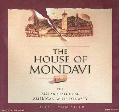 The House of Mondavi: The Rise and Fall of an American Wine Dynasty, Library Edition  2007 9781400134809 Front Cover