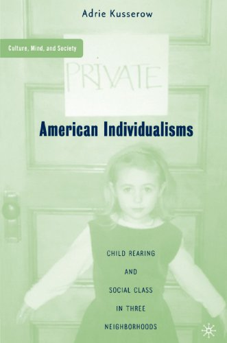 American Individualisms Child Rearing and Social Class in Three Neighborhoods  2004 edition cover