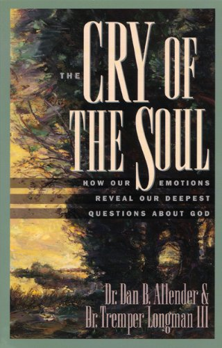 Cry of the Soul How Our Emotions Reveal Our Deepest Questions about God N/A edition cover