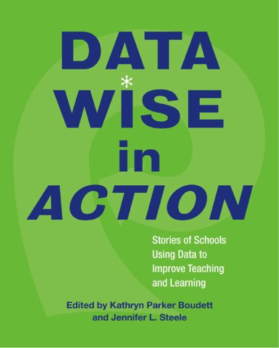 Data Wise in Action Stories of Schools Using Data to Improve Teaching and Learning  2007 edition cover