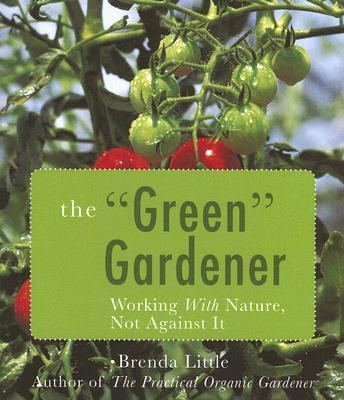 Green Gardener Working with Nature, Not Against It N/A 9781933317809 Front Cover
