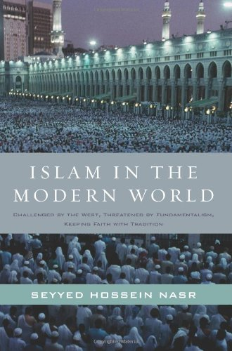 Islam in the Modern World Challenged by the West, Threatened by Fundamentalism, Keeping Faith with Tradition N/A edition cover