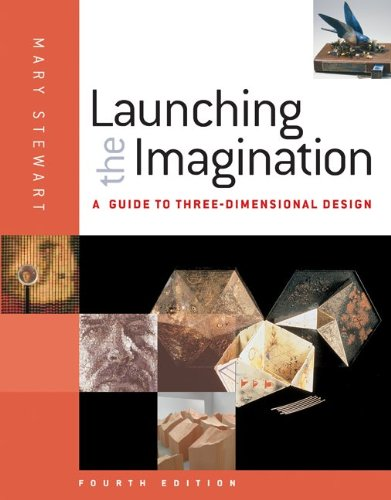 Launching the Imagination A Guide to Three-Dimensional Design 4th 2012 edition cover