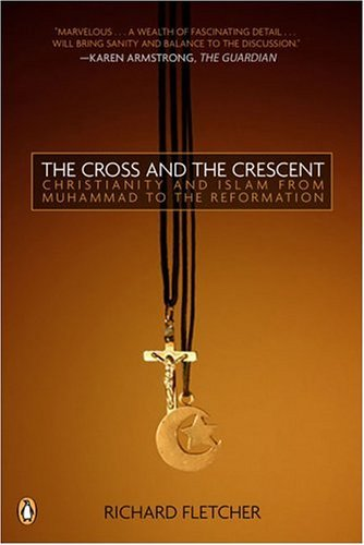 Cross and the Crescent The Dramatic Story of the Earliest Encounters Between Christians and Muslims N/A edition cover