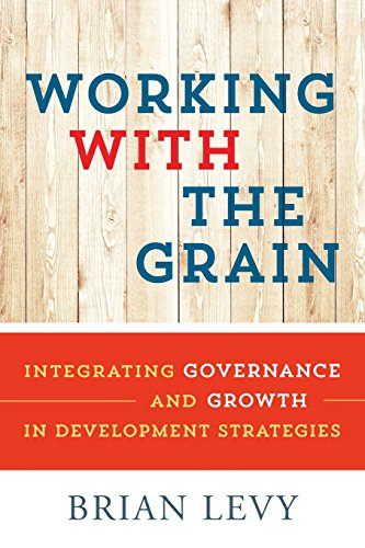 Working with the Grain Integrating Governance and Growth in Development Strategies  2014 9780199363810 Front Cover