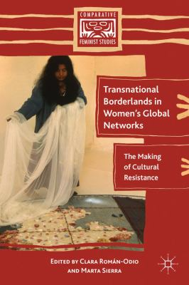 Transnational Borderlands in Women's Global Networks The Making of Cultural Resistance  2011 9780230109810 Front Cover