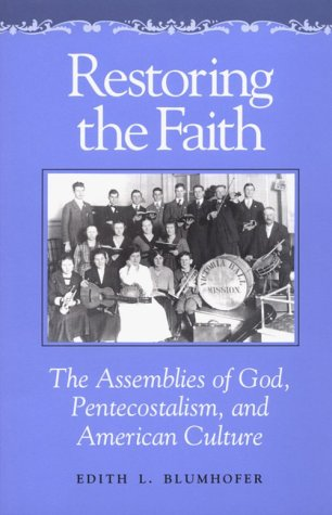Restoring the Faith The Assemblies of God, Pentecostalism, and American Culture N/A edition cover