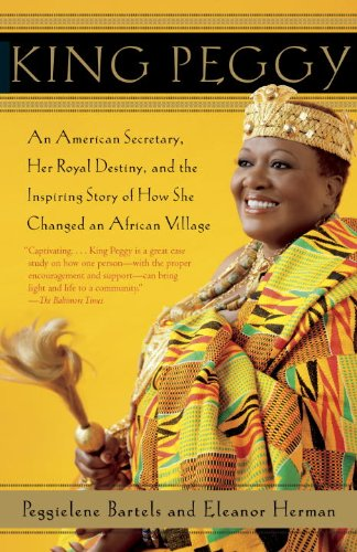 King Peggy An American Secretary, Her Royal Destiny, and the Inspiring Story of How She Changed an African Village N/A edition cover