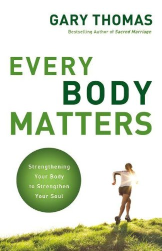 Every Body Matters Strengthening Your Body to Strengthen Your Soul  2011 edition cover