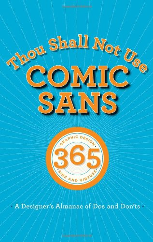 Thou Shall Not Use Comic Sans 365 Graphic Design Sins and Virtues: A Designer's Almanac of Dos and Don'ts  2012 edition cover