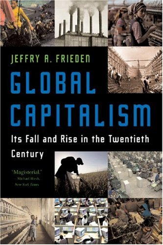 Global Capitalism Its Fall and Rise in the Twentieth Century  2007 (Annotated) 9780393329810 Front Cover